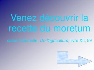 Venez découvrir la recette du moretum selon Columelle,  De l'agriculture , livre XII, 59