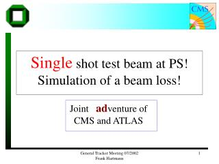 Single  shot test beam at PS ! Simulation of a beam loss!