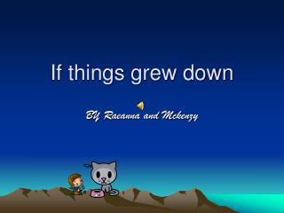 If things grew down