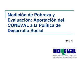 Medición de Pobreza y Evaluación: Aportación del CONEVAL a la Política de Desarrollo Social
