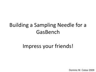 Building a Sampling Needle for a GasBench Impress your friends!