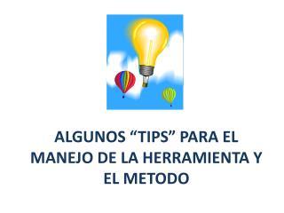 """ALGUNOS """"TIPS"""" PARA EL MANEJO DE LA HERRAMIENTA Y EL METODO"""