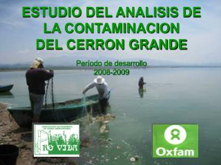 ESTUDIO DEL ANALISIS DE LA CONTAMINACION  DEL CERRON GRANDE Período de desarrollo 2008-2009