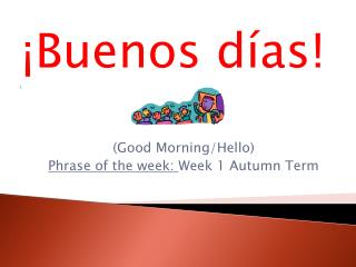 (Good Morning/Hello) Phrase of the week:  Week 1 Autumn Term