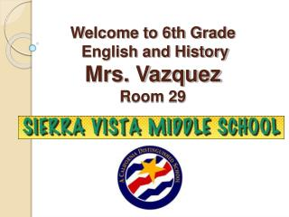Welcome to 6th Grade   English and History Mrs. Vazquez Room 29
