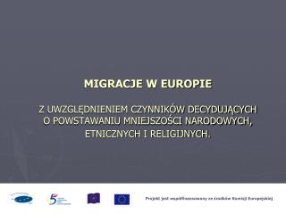 MIGRACJE W EUROPIE   Z UWZGLEDNIENIEM CZYNNIK W DECYDUJACYCH  O POWSTAWANIU MNIEJSZOSCI NARODOWYCH, ETNICZNYCH I RELIGIJ