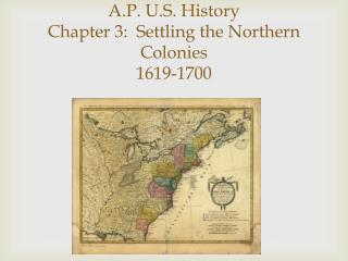 A.P. U.S. History Chapter 3:  Settling the Northern Colonies 1619-1700