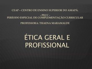 ÉTICA GERAL E PROFISSIONAL