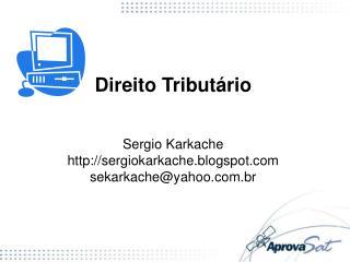 Direito Tributário Sergio Karkache sergiokarkache.blogspot sekarkache@yahoo.br
