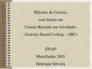 Métodos de Custeio,  com ênfase em Custeio Baseado em Atividades  (Activity-Based Costing – ABC)