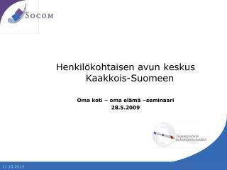Henkilökohtaisen avun keskus Kaakkois-Suomeen  Oma koti – oma elämä –seminaari 28.5.2009