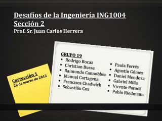Desaf�os de la Ingenier�a ING1004  Secci�n 2 Prof. Sr. Juan Carlos Herrera