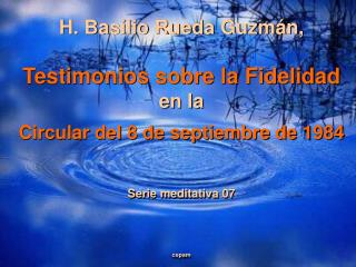 H. Basilio Rueda Guzmán,  Testimonios sobre la Fidelidad en la