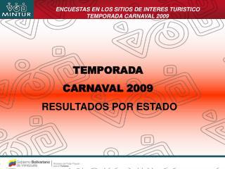 TEMPORADA  CARNAVAL 2009  RESULTADOS POR ESTADO