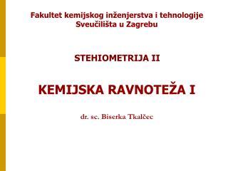 Fakultet kemijskog inženjerstva i tehnologije  Sveučilišta u Zagrebu KEMIJSKA RAVNOTEŽA I