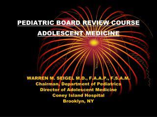 PEDIATRIC BOARD REVIEW COURSE ADOLESCENT MEDICINE