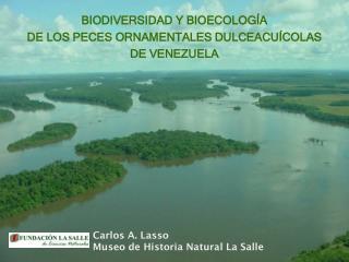 BIODIVERSIDAD Y BIOECOLOGÍA  DE LOS PECES ORNAMENTALES DULCEACUÍCOLAS  DE VENEZUELA