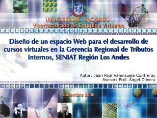 Autor: Jean Paul Valenzuela Contreras  Asesor: Prof. Ángel Olivera