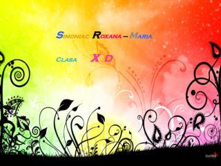 S imoniac   R oxana –  M aria   Clasa          x D