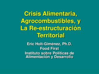 Crisis Alimentaria, Agrocombustibles, y  La Re-estructuraci ó n Territorial