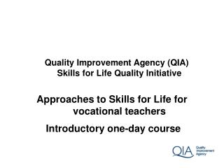Quality Improvement Agency QIA  Skills for Life Quality Initiative  Approaches to Skills for Life for  vocational teache