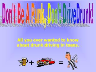 All you ever wanted to know about drunk driving in teens.