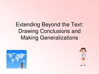 Extending Beyond the Text:  Drawing Conclusions and  Making Generalizations