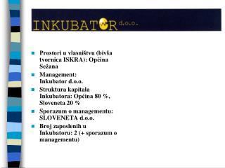 Prostori u vlasništvu  ( bivša tvornica ISKR A ):  Općina  Sežana Management: Inkubator d.o.o.