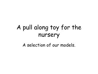 A pull along toy for the nursery