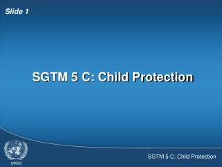 SGTM 5 C: Child Protection