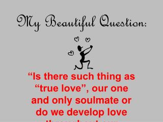 My Beautiful Question :