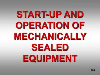 START-UP AND OPERATION OF MECHANICALLY SEALED EQUIPMENT