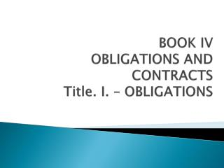 BOOK IV OBLIGATIONS AND CONTRACTS Title. I. – OBLIGATIONS