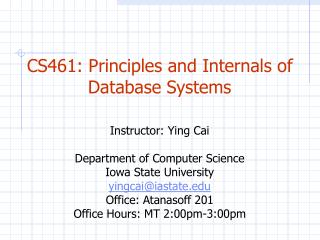 CS461: Principles and Internals of Database Systems Instructor: Ying Cai