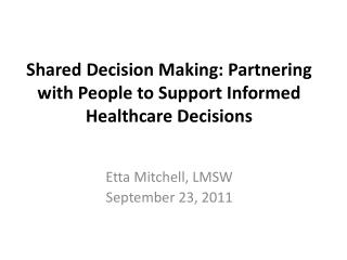 Shared Decision Making: Partnering with People to Support Informed  Healthcare Decisions