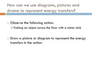 How can we use diagrams, pictures and drama to represent energy transfers?
