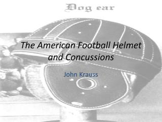 The American Football Helmet and Concussions