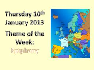 Thursday 10 th  January 2013 Theme of the Week: Epiphany