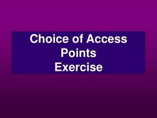 Choice of Access Points  Exercise