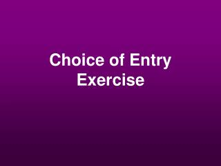 Choice of Entry  Exercise