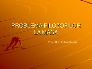 PROBLEMA FILOZOFILOR LA MASA