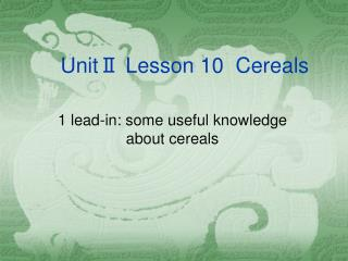 Unit? Lesson 10  Cereals