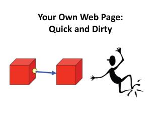Your Own Web  Page: Quick and  Dirty
