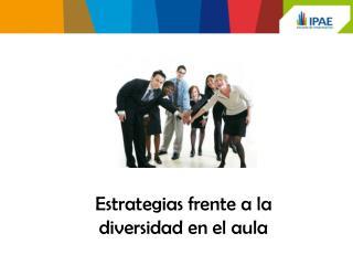 Estrategias frente a la  diversidad en el aula