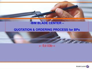 IBM BLADE CENTER � QUOTATION & ORDERING PROCESS for BPs