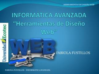 """INFORMÁTICA AVANZADA """"Herramientas de Diseño Web"""""""