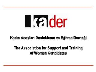 Kadın Adayları Destekleme ve Eğitme Derneği  The Association for Support and Training