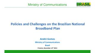Policies and  Challenges on  the Brazilian  National Broadband  Plan