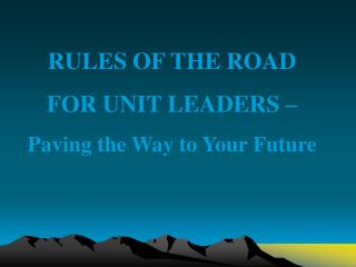 RULES OF THE ROAD FOR UNIT LEADERS –  Paving the Way to Your Future