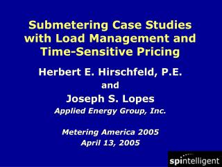 Herbert E. Hirschfeld, P.E. and Joseph S. Lopes Applied Energy Group, Inc. Metering America 2005